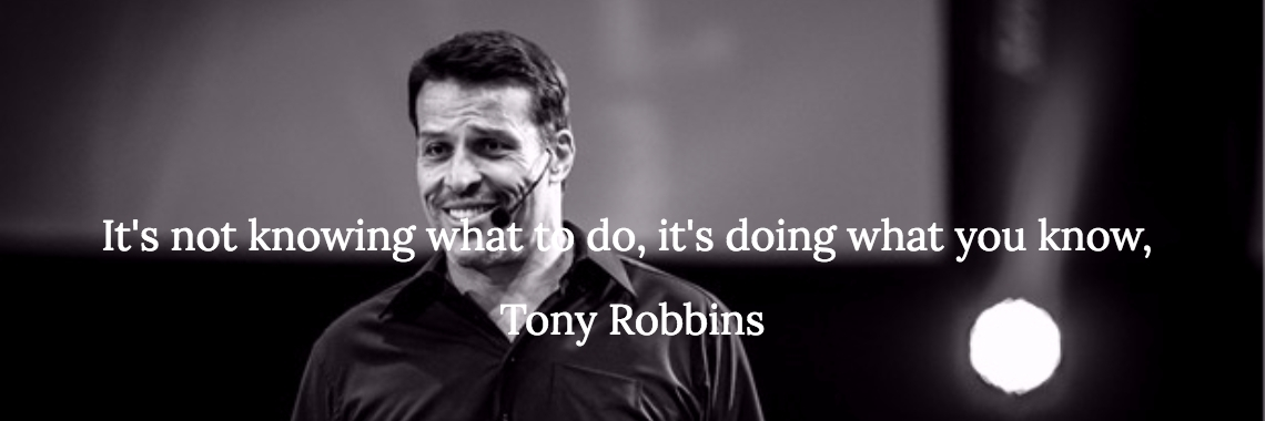 It's not knowing what to do, it's doing what you know,  Tony Robbins