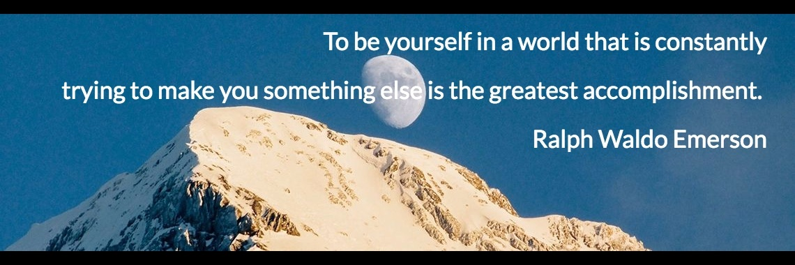 To be yourself in a world that is constantly