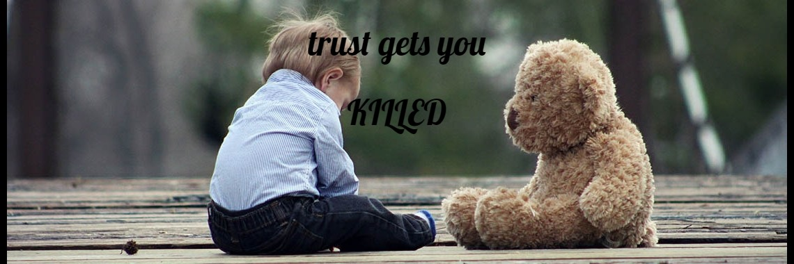 trust gets you KILLED    LOVE gets you  HURT  Being REAL gets you HATED