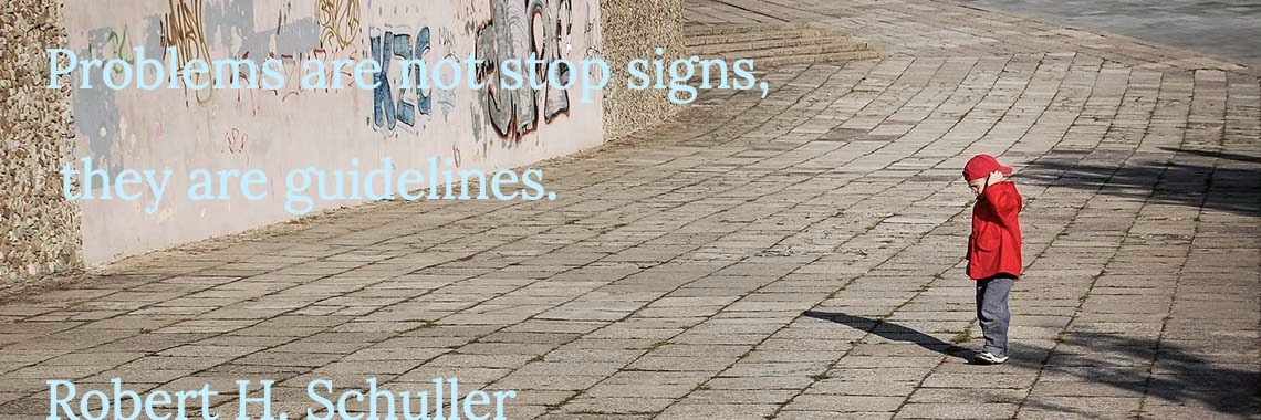 Problems are not stop signs,