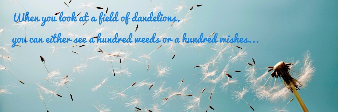 When you look at a field of dandelions, 