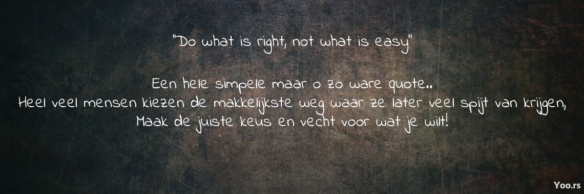 Do What Is Right Not What Is Easy Een Hele Simpele Maar O Zo Ware