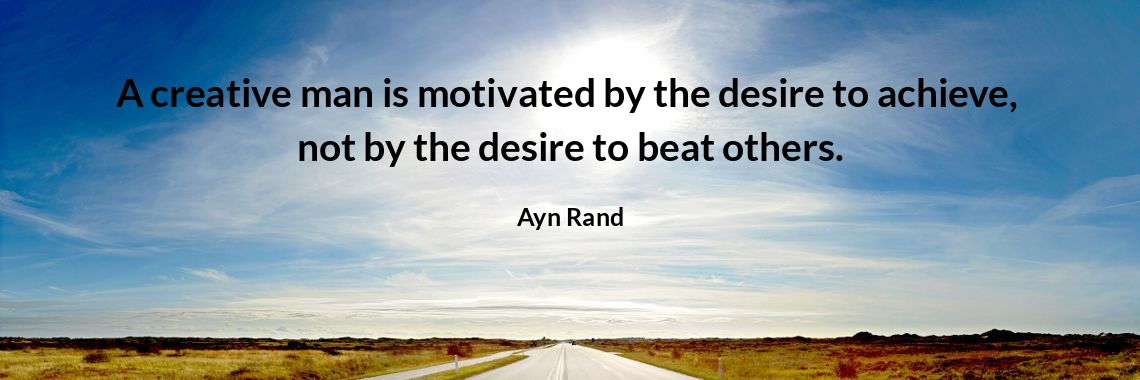 A creative man is motivated by the desire to achieve, 