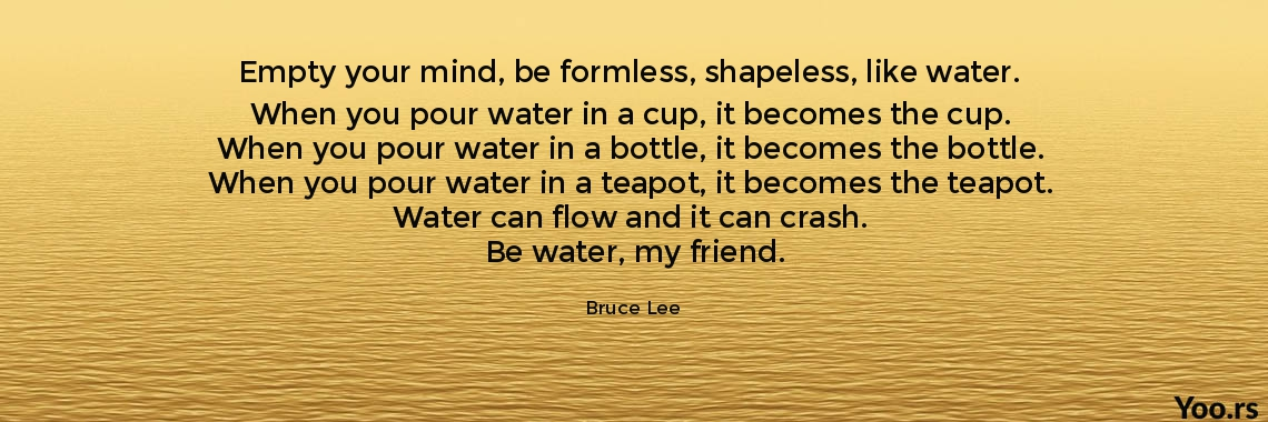 Empty Your Mind Be Formless Shapeless Like Water When You Pour