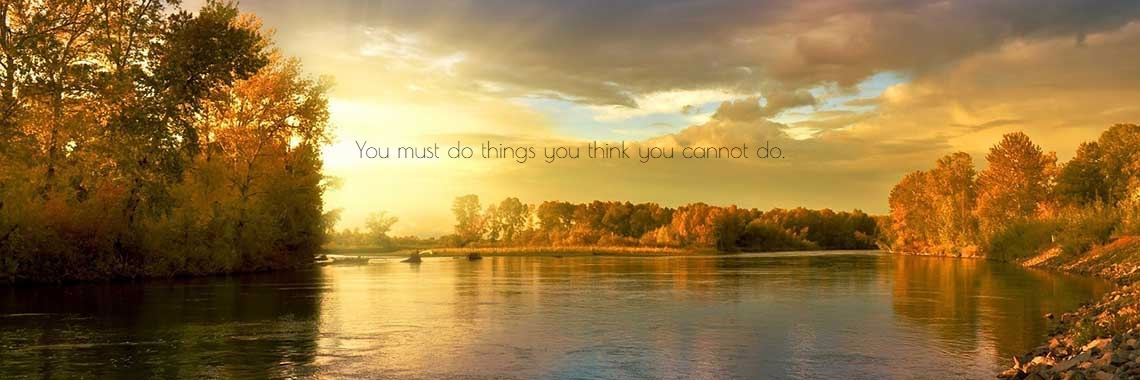 You must do things you think you cannot do.
