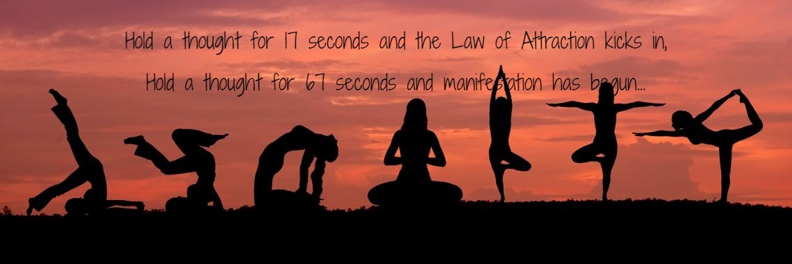 Hold a thought for 17 seconds and the Law of Attraction kicks in, Hold a thought for 67 seconds and manifestation has begun...