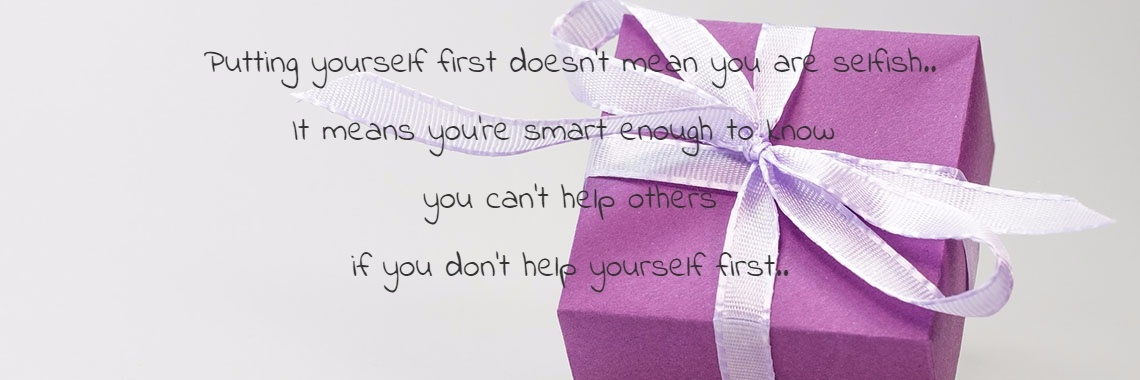 Putting yourself first doesn't mean you are selfish..
