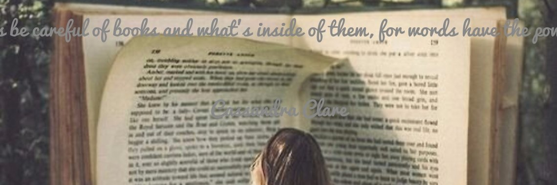 One must always be careful of books and what's inside of them, for words have the power to change us.  Cassandra Clare