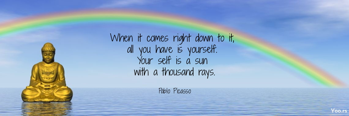 When It Comes Right Down To It All You Have Is Yourself Your Self