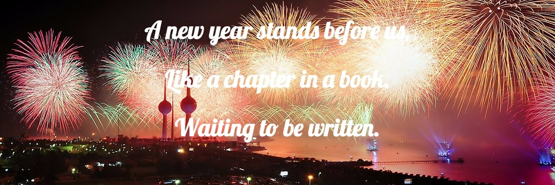 A new year stands before us, Like a chapter in a book. Waiting to be written.