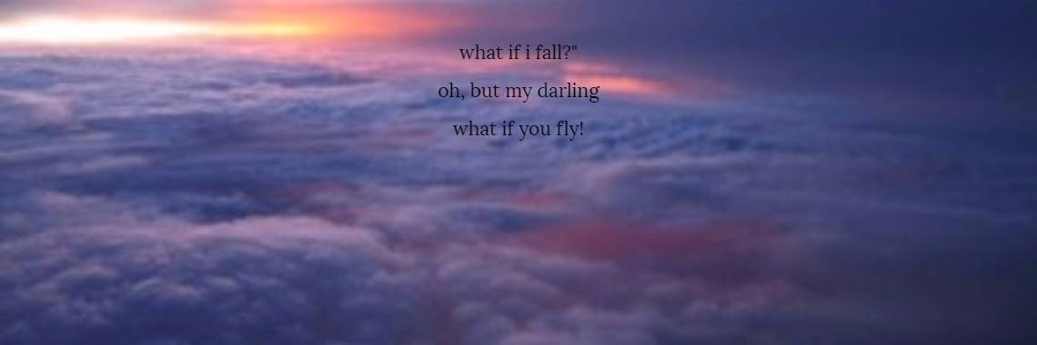 What If I Fall Oh But My Darling What If You Fly Try Follow