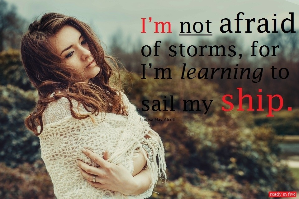 quote: I am not afraid of storms