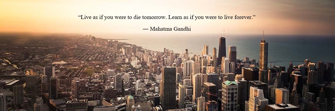 """Live as if you were to die tomorrow. Learn as if you were to live forever."" 