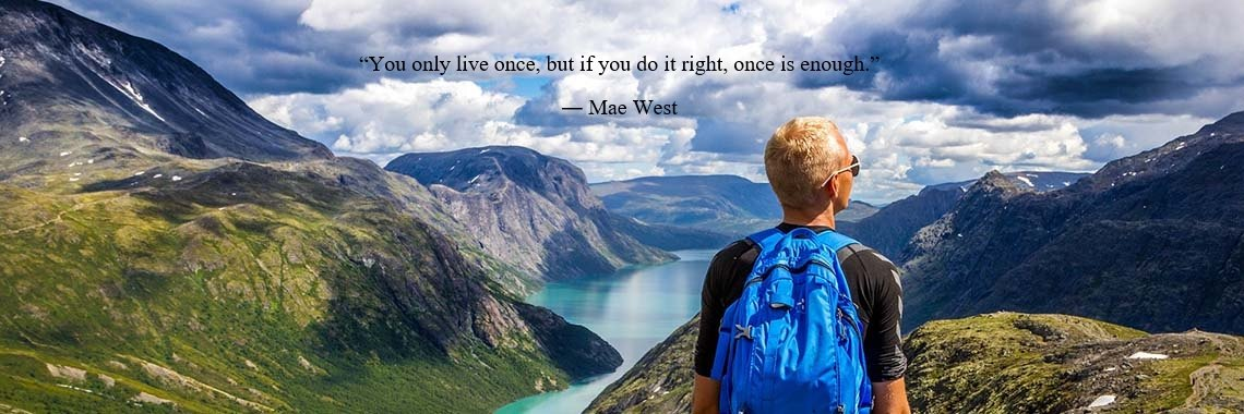 """You only live once, but if you do it right, once is enough."" 