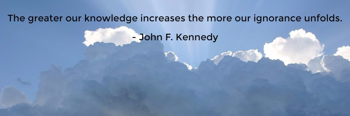 The greater our knowledge increases the more our ignorance unfolds.