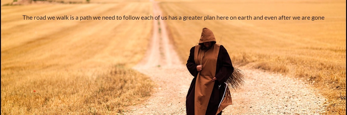 The road we walk is a path we need to follow each of us has a greater plan here on earth and even after we are gone