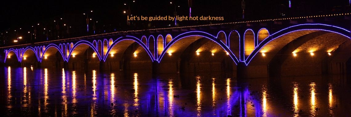 Let's be guided by light   not darkness