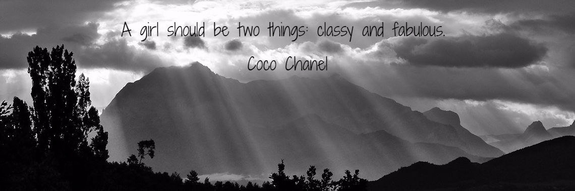 A girl should be two things: classy and fabulous.  Coco Chanel