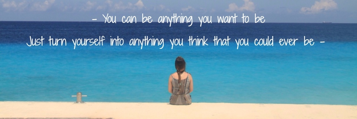 - You can be anything you want to be