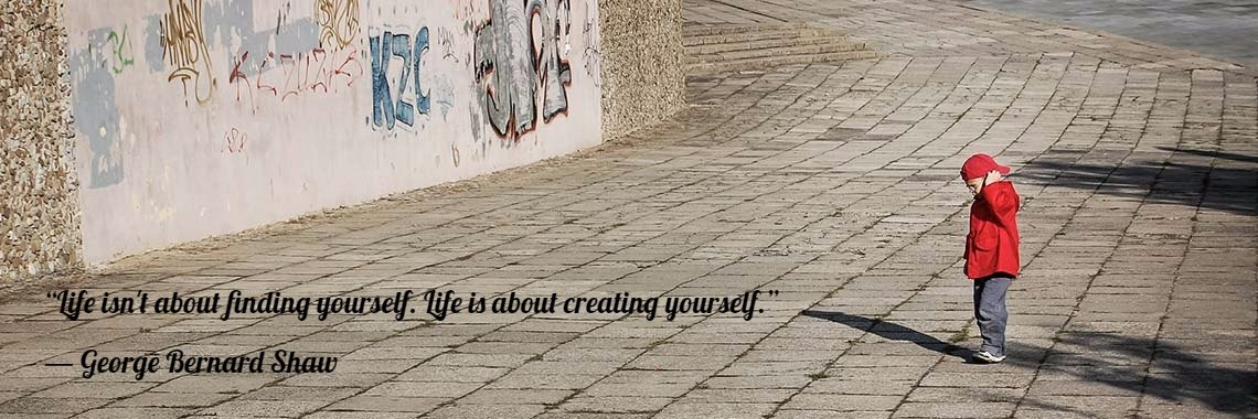 """Life isn't about finding yourself. Life is about creating yourself."" 