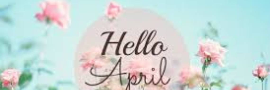 Hello April, goodbye March