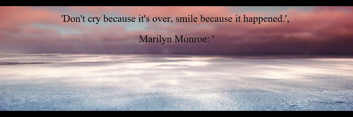 'Don't cry because it's over, smile because it happened.', 