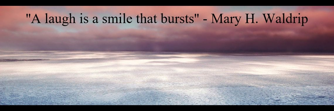 ''A laugh is a smile that bursts'' - Mary H. Waldrip