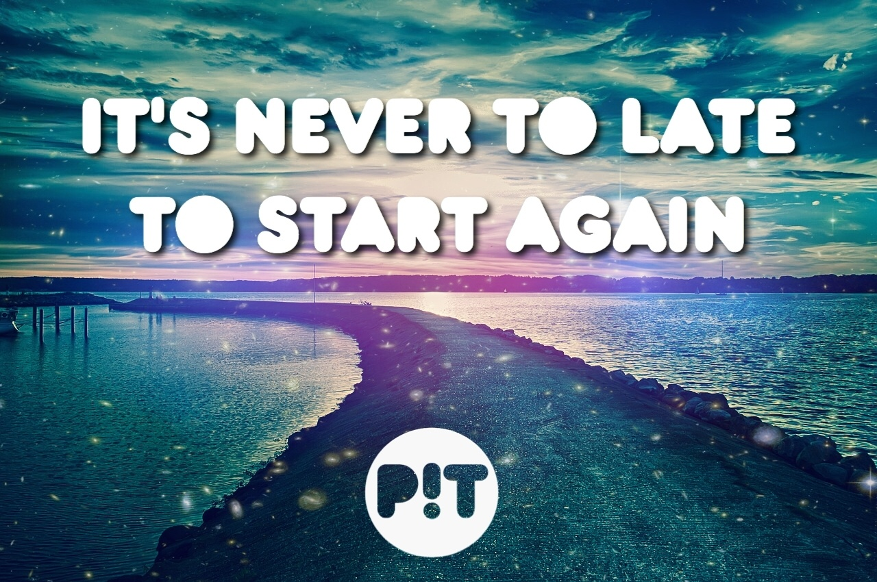 It's never to late...