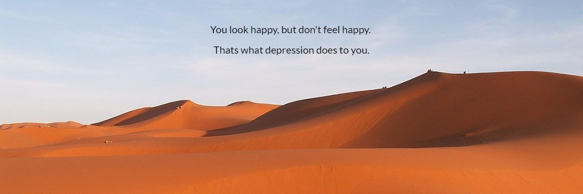 You look happy, but don't feel happy. 
