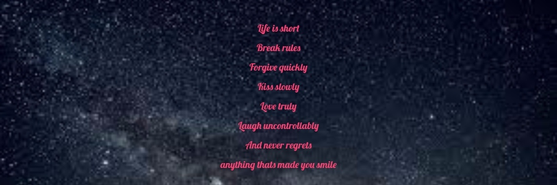 Life Is Short Break Rules Forgive Quickly Kiss Slowly Love Truly