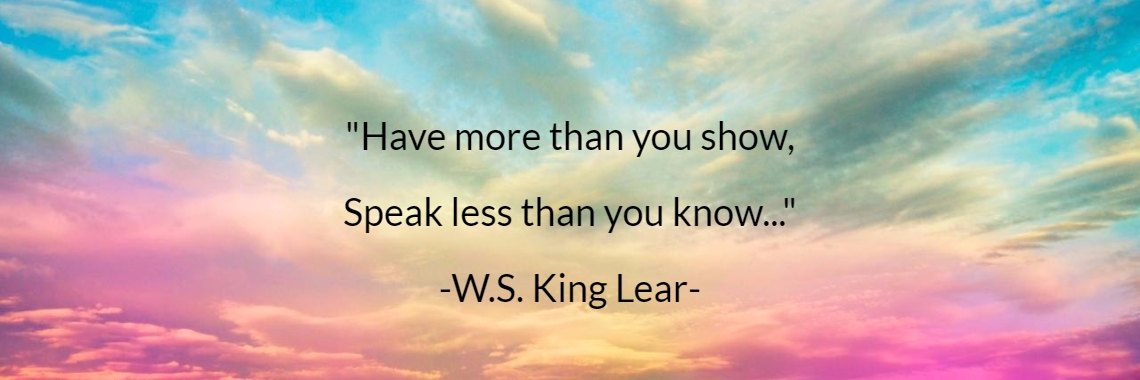 Have More Than You Show Speak Less Than You Know Ws King