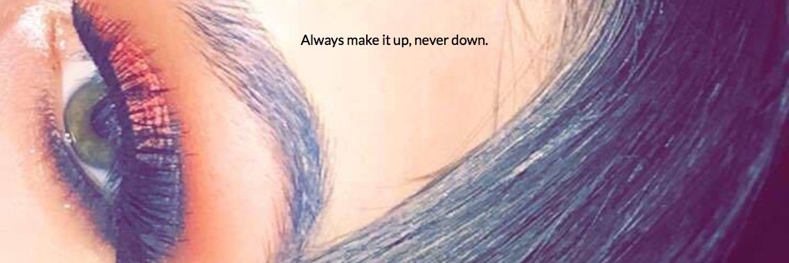 Always make it up, never down.