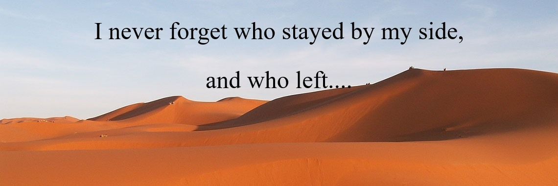 I never forget who stayed by my side,