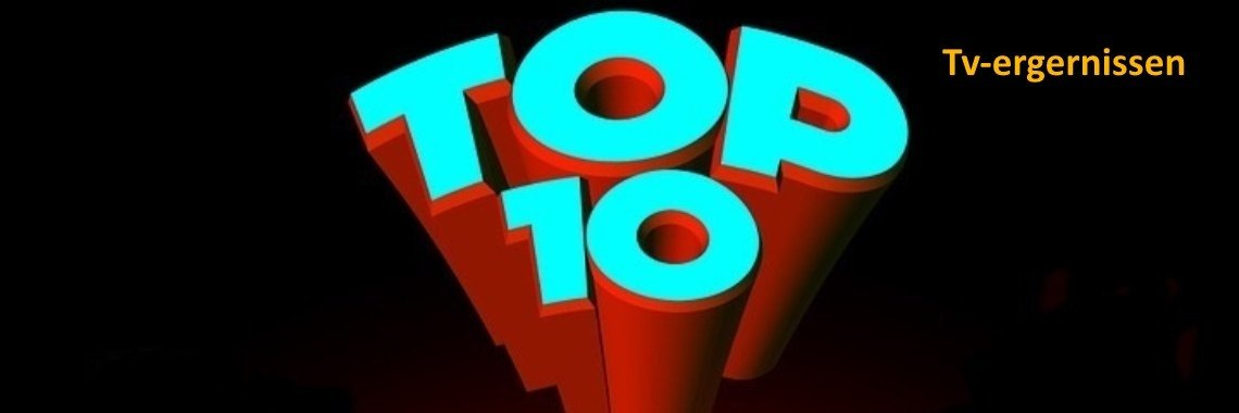 Top-10 Tv-ergernissen