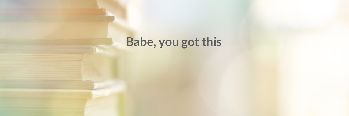 Babe, you got this