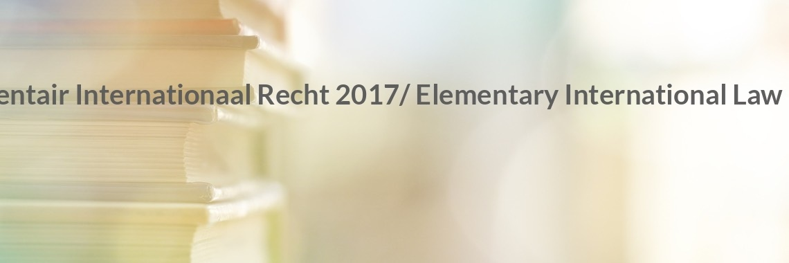 Elementair Internationaal Recht 2017/ Elementary International Law 2017