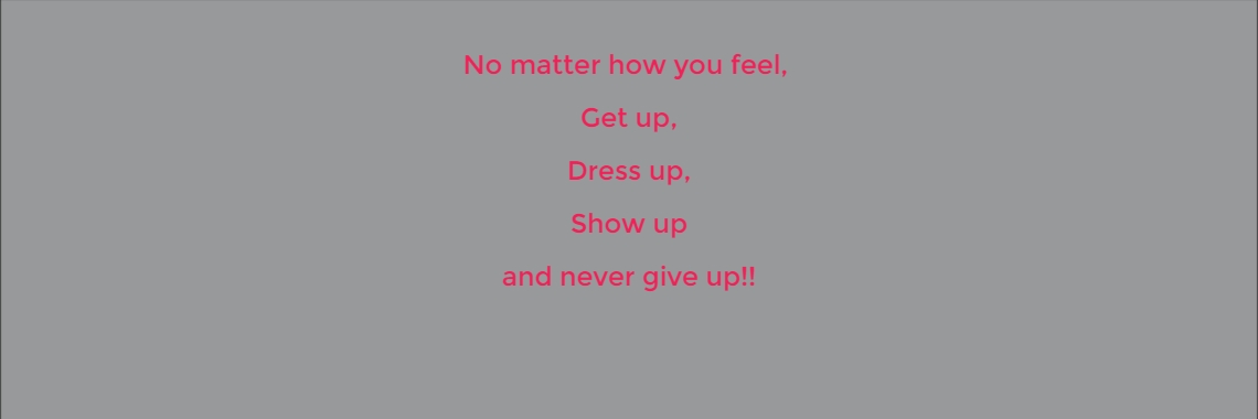 No matter how you feel, 