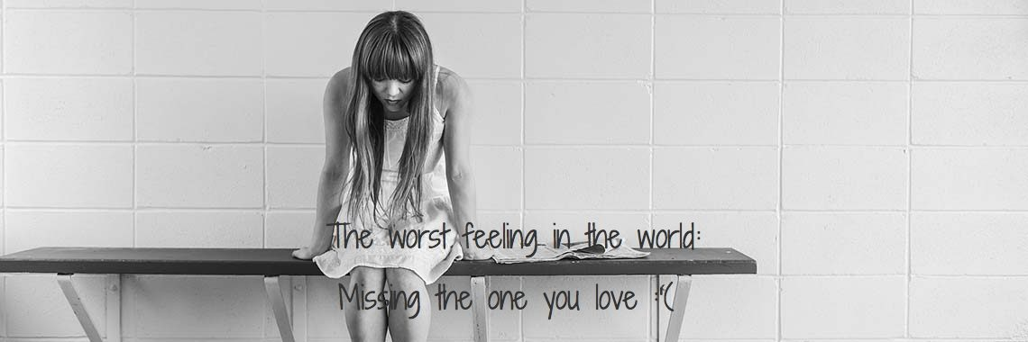 The worst feeling in the world: Missing the one you love :'(
